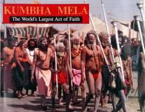 Kumbha Mela - The Worlds Largest Act of Faith